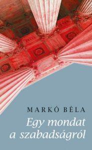 Markó-Béla-Egy-mondat-a-szabadságról-Kalligram-kiadó-2020